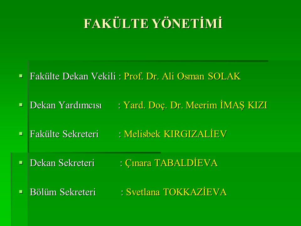FAKÜLTE YÖNETİMİ  Fakülte Dekan Vekili : Prof. Dr. Ali Osman SOLAK  Dekan Yardımcısı : Yard. Doç. Dr. Meerim İMAŞ KIZI  Fakülte Sekreteri : Melisbe
