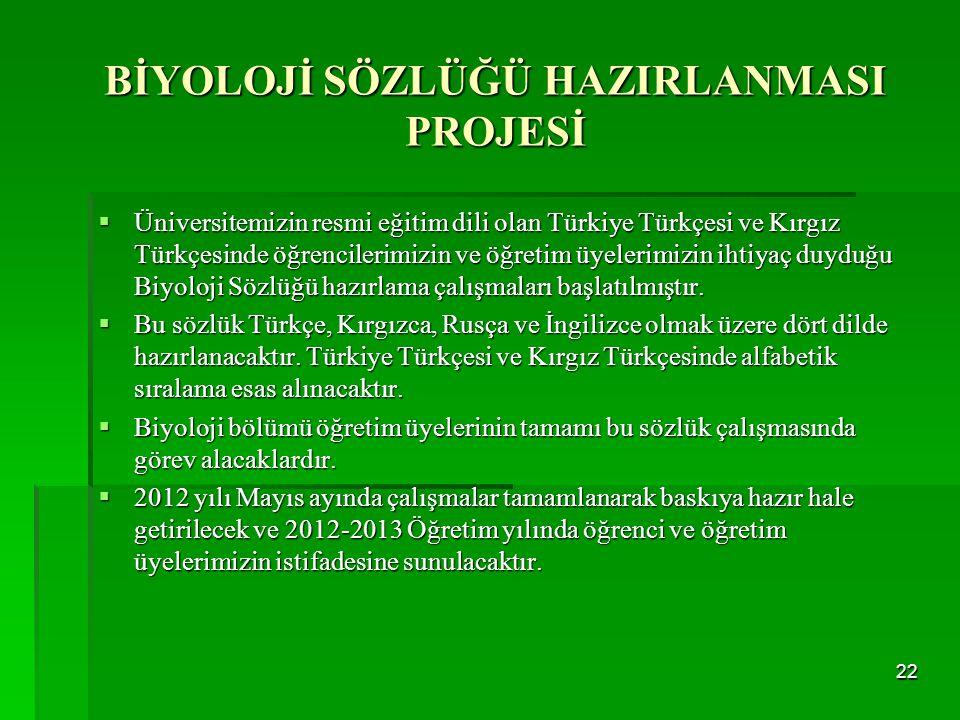 BİYOLOJİ SÖZLÜĞÜ HAZIRLANMASI PROJESİ  Üniversitemizin resmi eğitim dili olan Türkiye Türkçesi ve Kırgız Türkçesinde öğrencilerimizin ve öğretim üyel