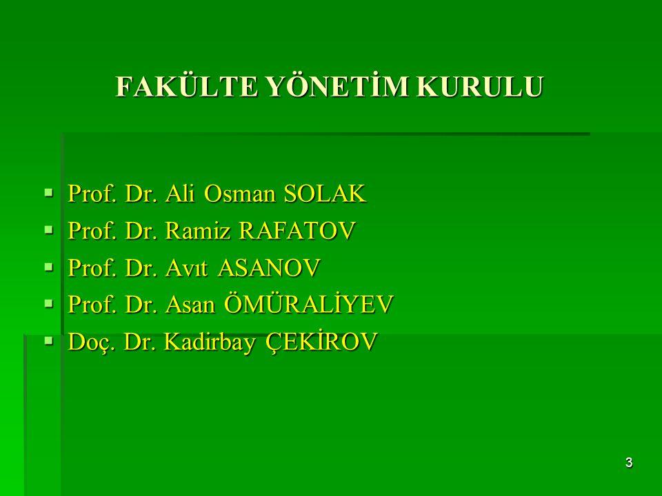 FAKÜLTE YÖNETİM KURULU  Prof. Dr. Ali Osman SOLAK  Prof. Dr. Ramiz RAFATOV  Prof. Dr. Avıt ASANOV  Prof. Dr. Asan ÖMÜRALİYEV  Doç. Dr. Kadirbay Ç