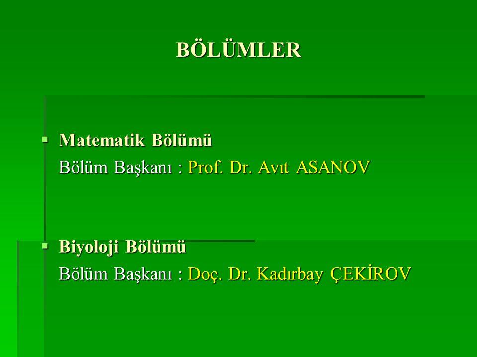BÖLÜMLER  Matematik Bölümü Bölüm Başkanı : Prof. Dr. Avıt ASANOV  Biyoloji Bölümü Bölüm Başkanı : Doç. Dr. Kadırbay ÇEKİROV