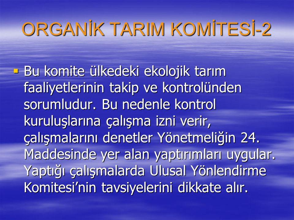 ORGANİK TARIM KOMİTESİ-1 Organik Tarım Komitesi (OTK); Bakanlık Tarımsal Üretim ve Geliştirme Genel Müdürlüğü başkanlığında; Koruma ve Kontrol Genel M