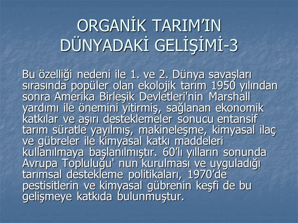 ORGANİK TARIM'IN DÜNYADAKİ GELİŞİMİ-3 Bu özelliği nedeni ile 1.