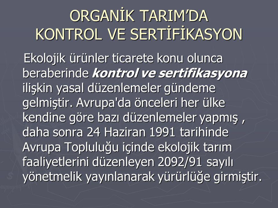 TÜRKİYE'DE ORGANİK TARIM Türkiye'de ise Avrupalı firmaların talepleri doğrultusunda 1984-1985 yıllarında organik tarım sadece sekiz üründe başlamıştır