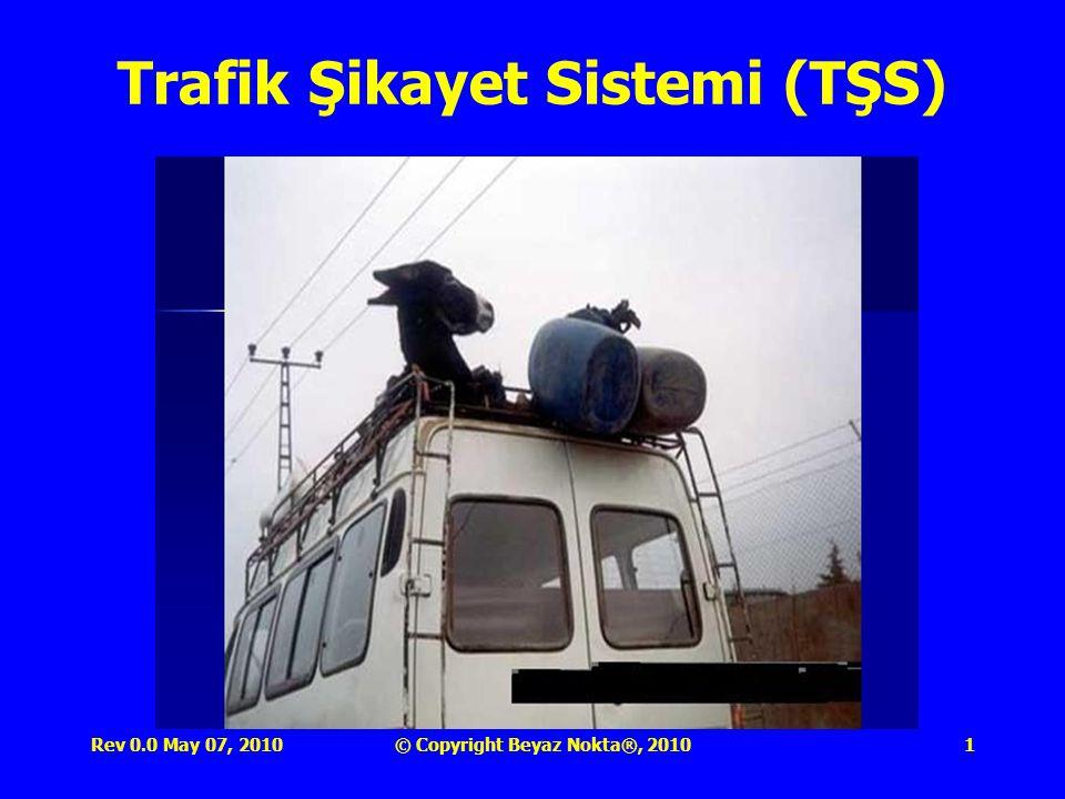 Rev 0.0 May 07, 2010© Copyright Beyaz Nokta®, 20101 Trafik Şikayet Sistemi (TŞS)
