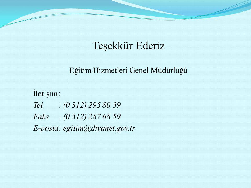 Teşekkür Ederiz Eğitim Hizmetleri Genel Müdürlüğü İletişim: Tel: (0 312) 295 80 59 Faks: (0 312) 287 68 59 E-posta: egitim@diyanet.gov.tr