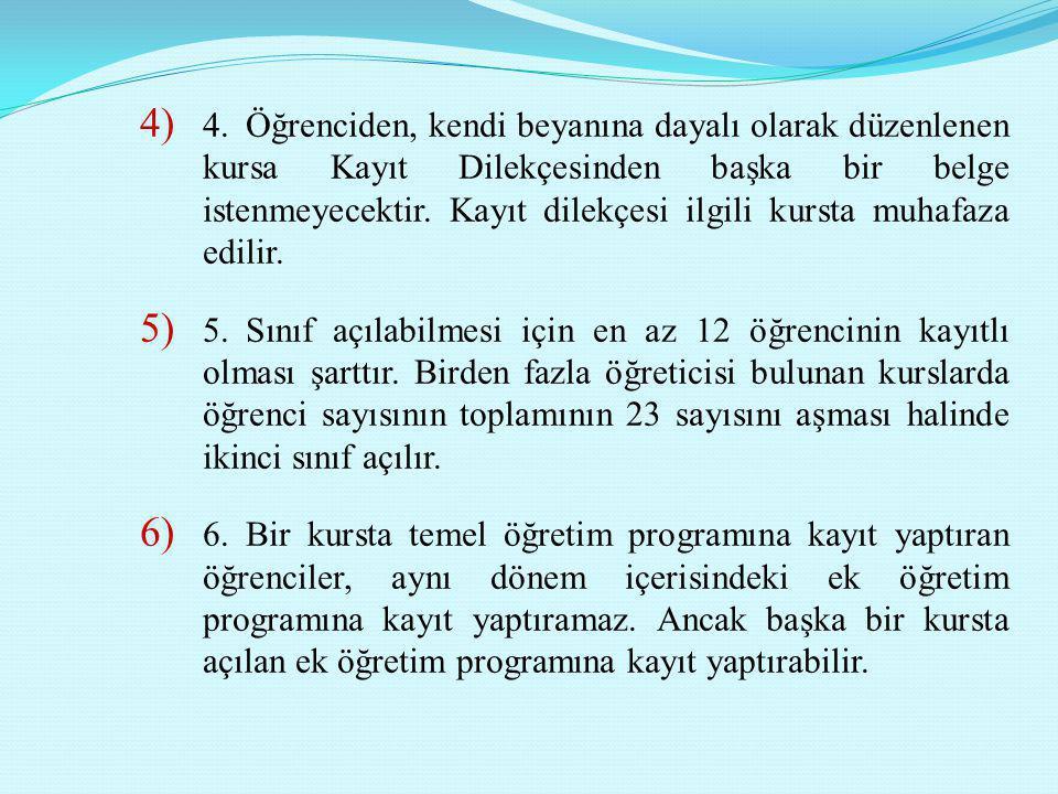4) 4.Öğrenciden, kendi beyanına dayalı olarak düzenlenen kursa Kayıt Dilekçesinden başka bir belge istenmeyecektir. Kayıt dilekçesi ilgili kursta muha
