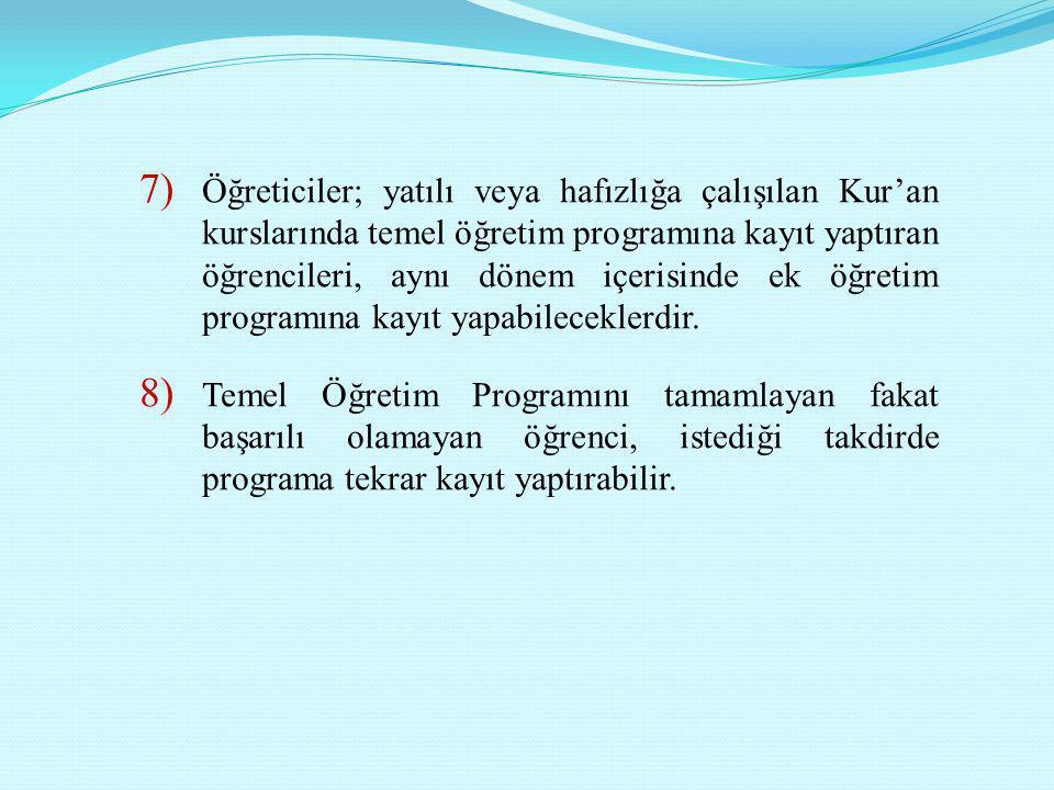 7) Öğreticiler; yatılı veya hafızlığa çalışılan Kur'an kurslarında temel öğretim programına kayıt yaptıran öğrencileri, aynı dönem içerisinde ek öğret