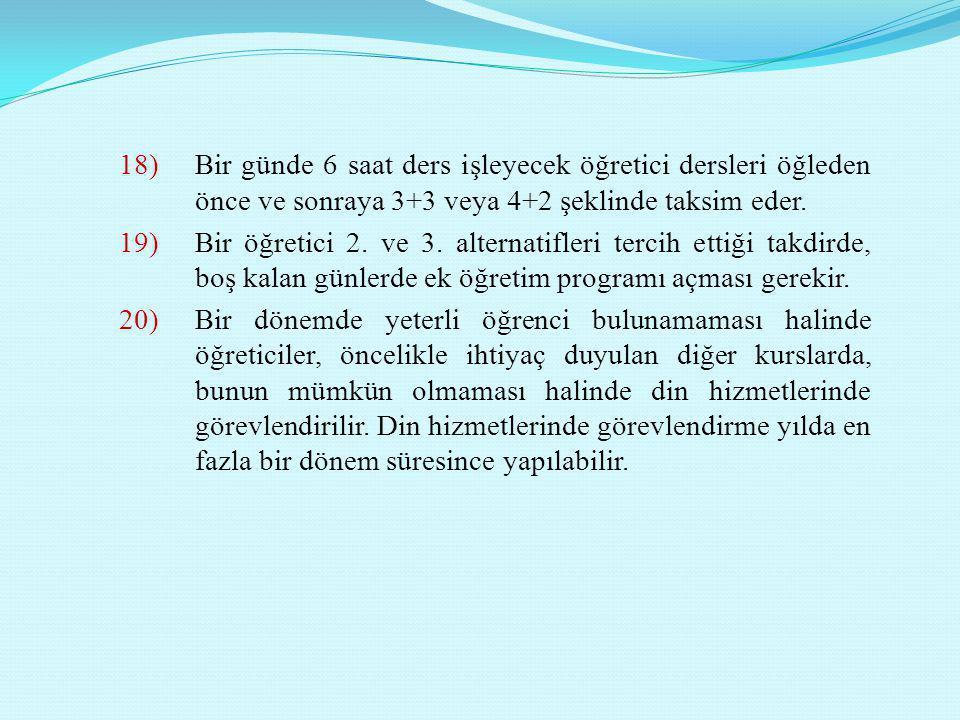 18)Bir günde 6 saat ders işleyecek öğretici dersleri öğleden önce ve sonraya 3+3 veya 4+2 şeklinde taksim eder. 19)Bir öğretici 2. ve 3. alternatifler