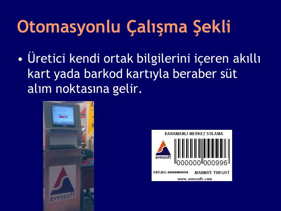 Otomasyonlu Çalışma Şekli Üretici kendi ortak bilgilerini içeren akıllı kart yada barkod kartıyla beraber süt alım noktasına gelir.