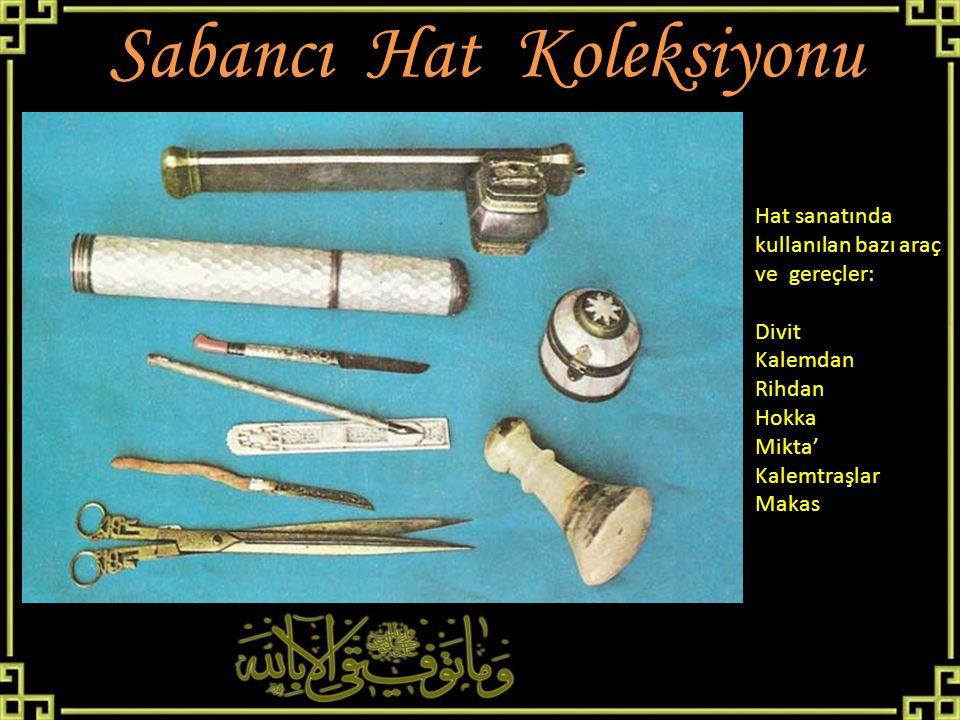 Sabancı Hat Koleksiyonu Hat sanatında kullanılan bazı araç ve gereçler: Divit Kalemdan Rihdan Hokka Mikta' Kalemtraşlar Makas