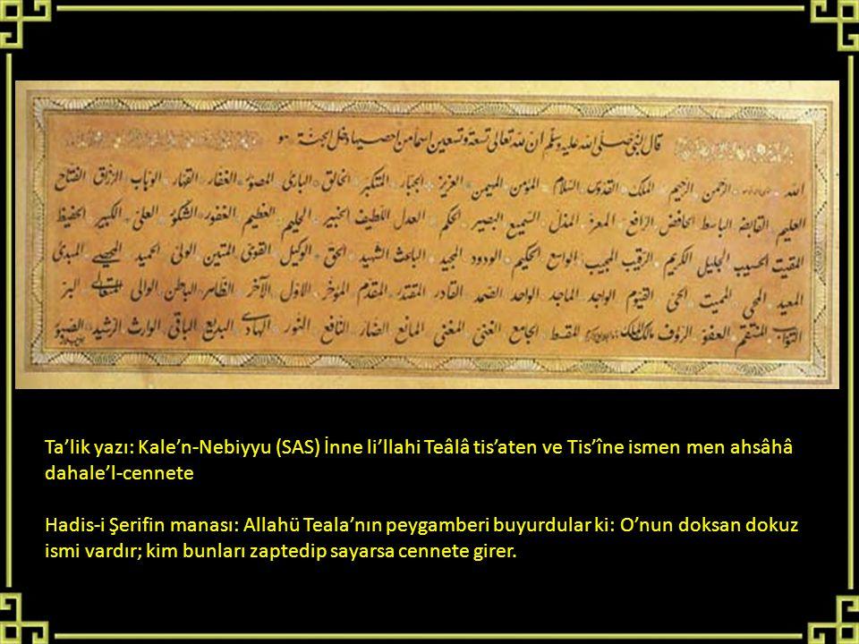 Ta'lik yazı: Kale'n-Nebiyyu (SAS) İnne li'llahi Teâlâ tis'aten ve Tis'îne ismen men ahsâhâ dahale'l-cennete Hadis-i Şerifin manası: Allahü Teala'nın p