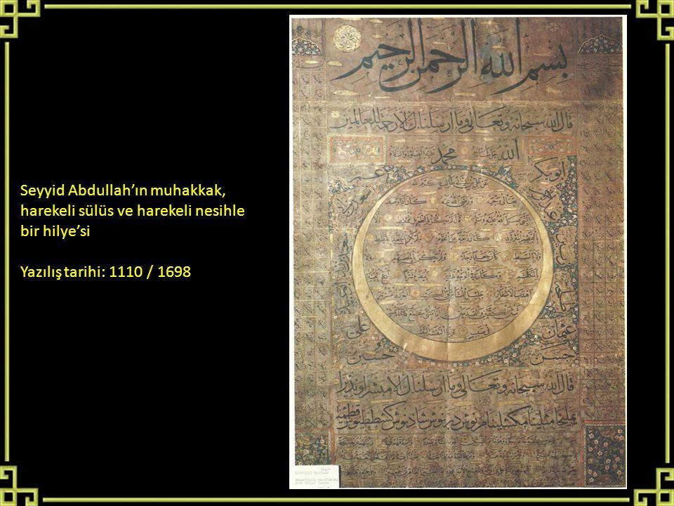 Seyyid Abdullah'ın muhakkak, harekeli sülüs ve harekeli nesihle bir hilye'si Yazılış tarihi: 1110 / 1698