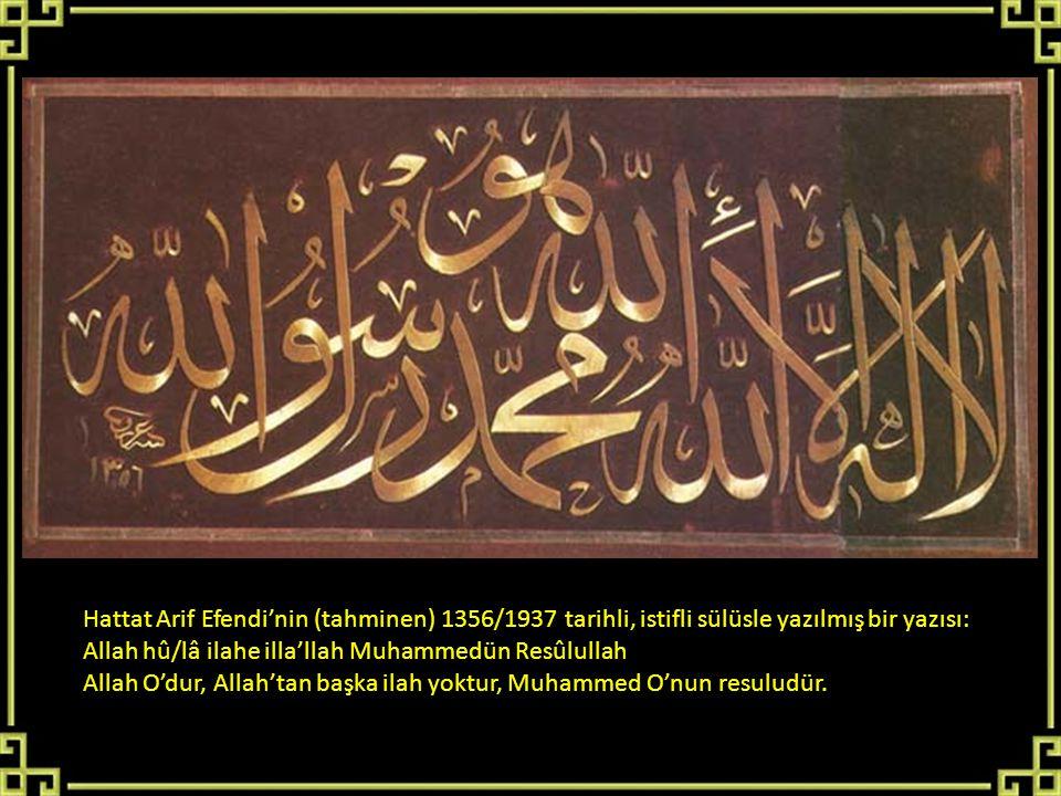 Hattat Arif Efendi'nin (tahminen) 1356/1937 tarihli, istifli sülüsle yazılmış bir yazısı: Allah hû/lâ ilahe illa'llah Muhammedün Resûlullah Allah O'du