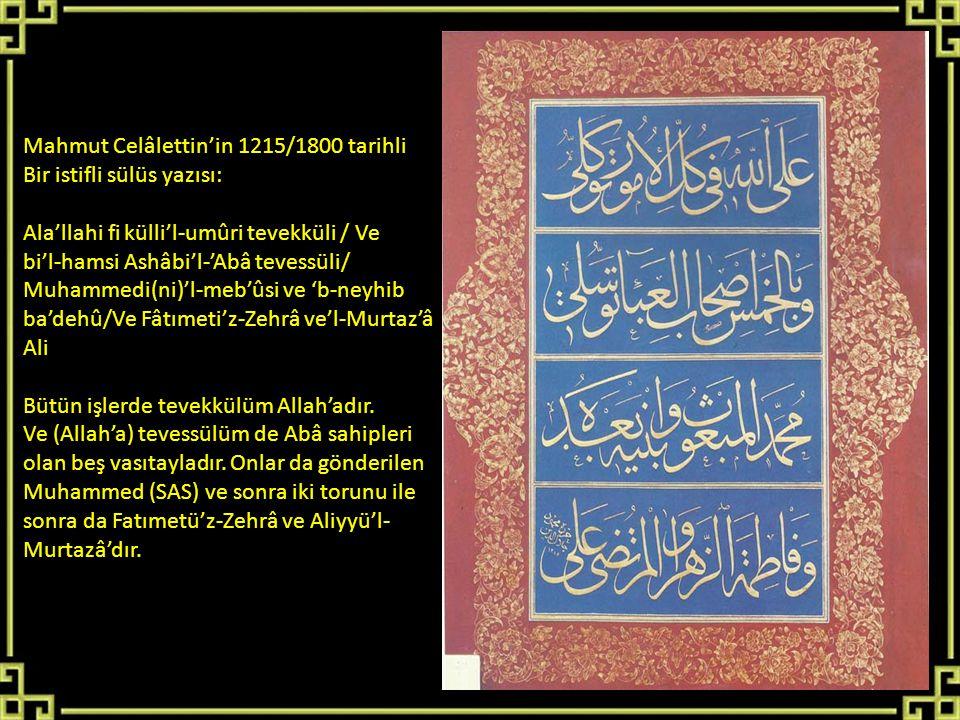 Mahmut Celâlettin'in 1215/1800 tarihli Bir istifli sülüs yazısı: Ala'llahi fi külli'l-umûri tevekküli / Ve bi'l-hamsi Ashâbi'l-'Abâ tevessüli/ Muhamme