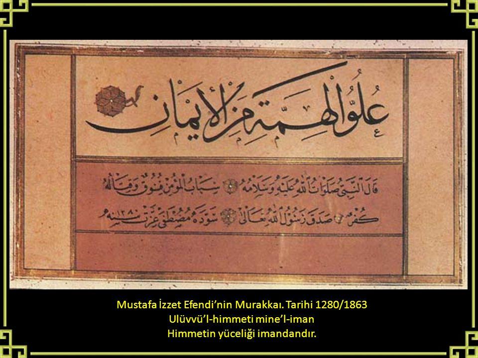Mustafa İzzet Efendi'nin Murakkaı. Tarihi 1280/1863 Ulüvvü'l-himmeti mine'l-iman Himmetin yüceliği imandandır.