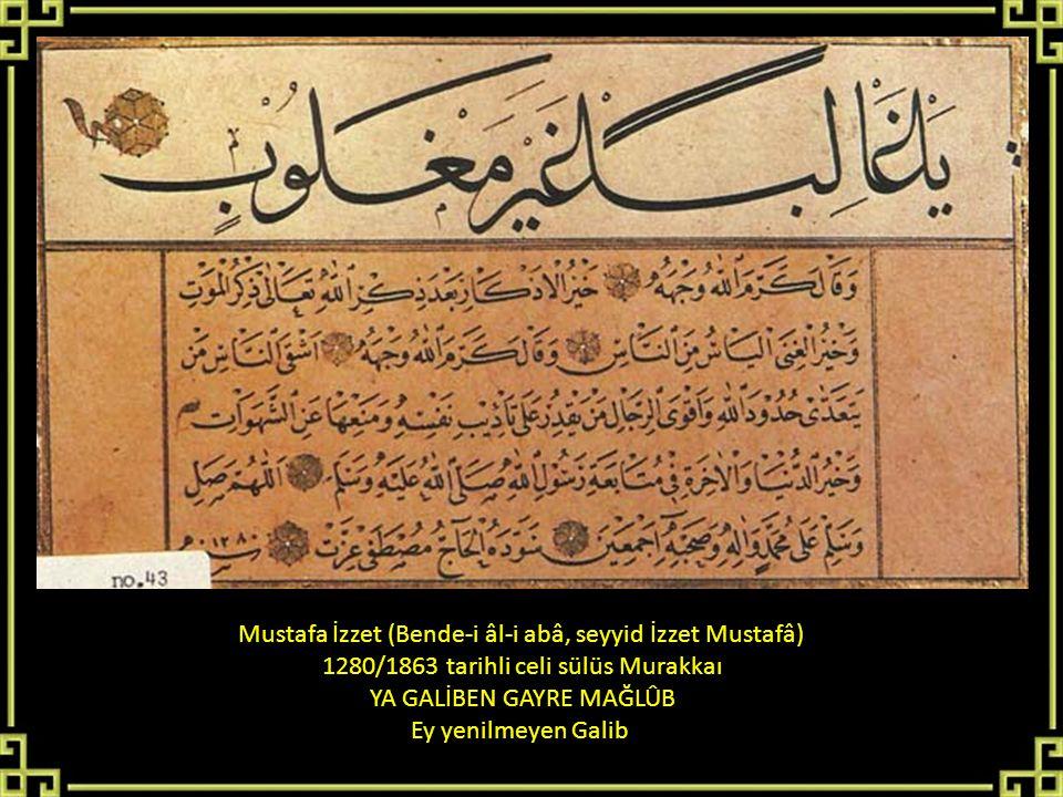 Mustafa İzzet (Bende-i âl-i abâ, seyyid İzzet Mustafâ) 1280/1863 tarihli celi sülüs Murakkaı YA GALİBEN GAYRE MAĞLÛB Ey yenilmeyen Galib