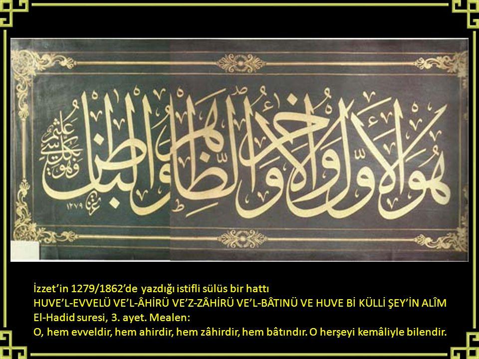 İzzet'in 1279/1862'de yazdığı istifli sülüs bir hattı HUVE'L-EVVELÜ VE'L-ÂHİRÜ VE'Z-ZÂHİRÜ VE'L-BÂTINÜ VE HUVE Bİ KÜLLİ ŞEY'İN ALÎM El-Hadid suresi, 3