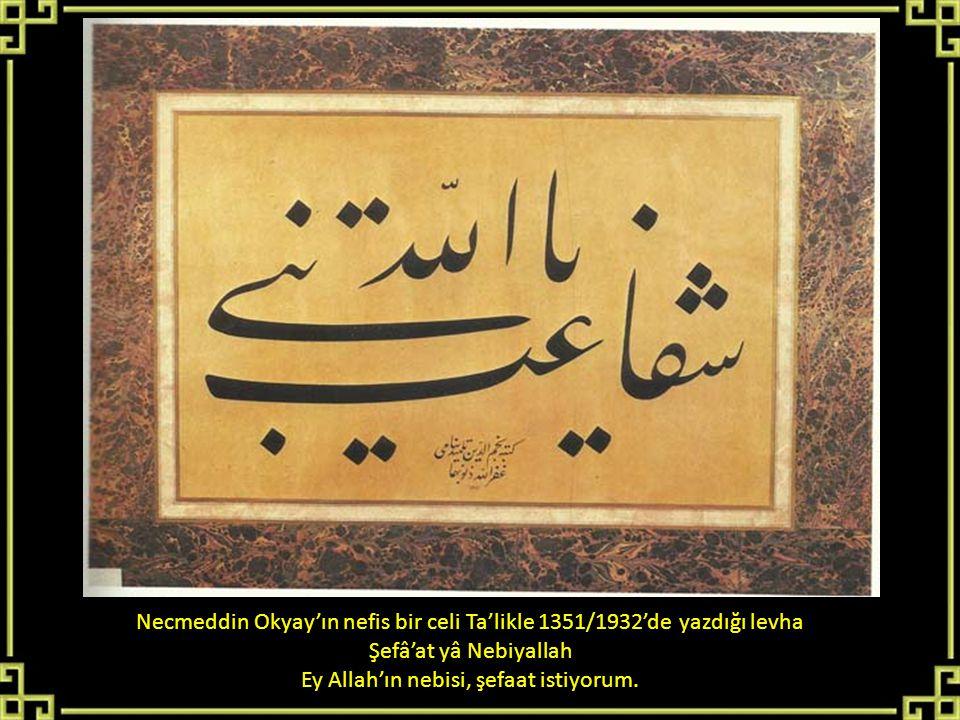 Necmeddin Okyay'ın nefis bir celi Ta'likle 1351/1932'de yazdığı levha Şefâ'at yâ Nebiyallah Ey Allah'ın nebisi, şefaat istiyorum.