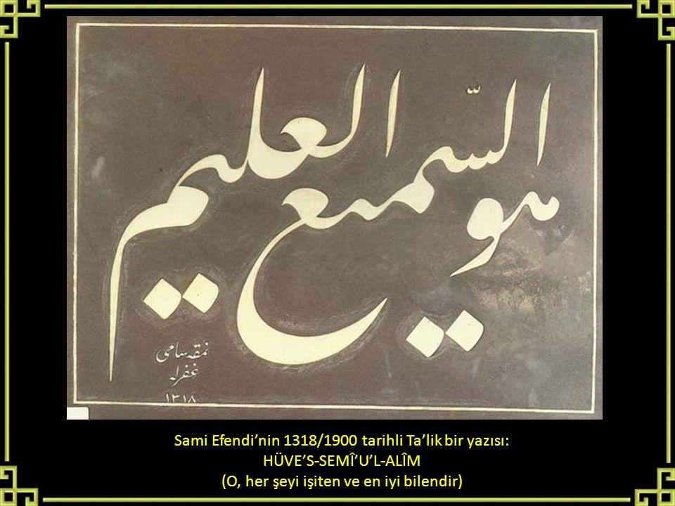 Sami Efendi'nin 1318/1900 tarihli Ta'lik bir yazısı: HÜVE'S-SEMÎ'U'L-ALÎM (O, her şeyi işiten ve en iyi bilendir)