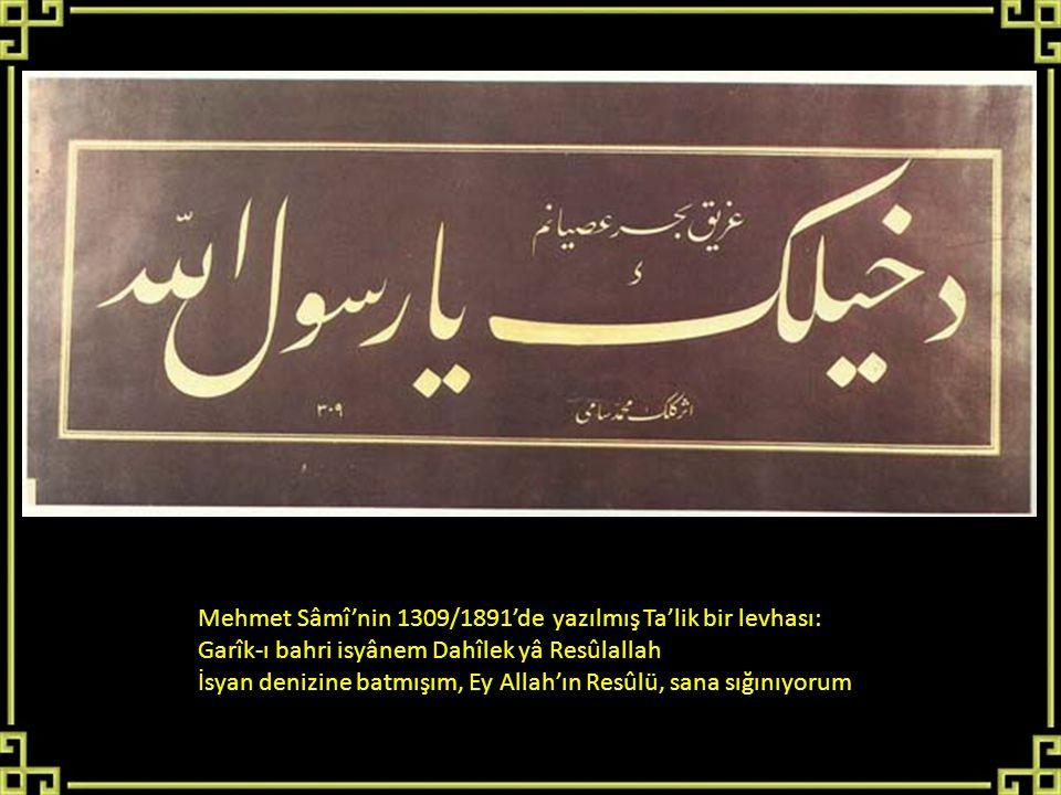 Mehmet Sâmî'nin 1309/1891'de yazılmış Ta'lik bir levhası: Garîk-ı bahri isyânem Dahîlek yâ Resûlallah İsyan denizine batmışım, Ey Allah'ın Resûlü, san