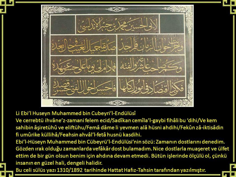 Li Ebi'l Huseyn Muhammed bin Cubeyri'l-Endülüsî Ve cerrebtü ihvâne'z-zamani felem ecid/Sadîkan cemîla'l-gaybi fihâli bu 'dihi/Ve kem sahibin âşiretühû