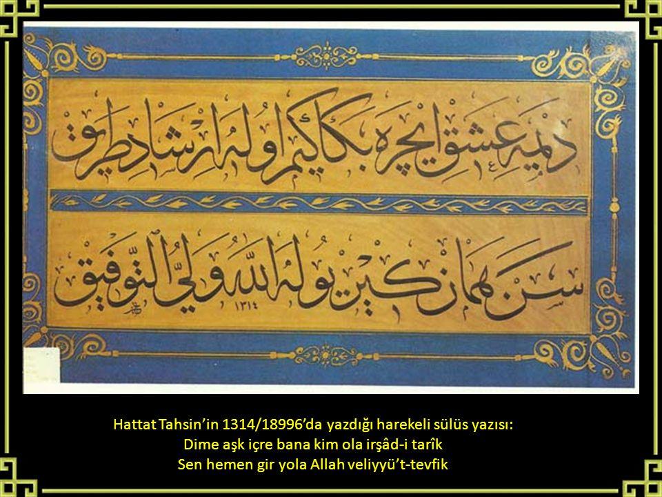 Hattat Tahsin'in 1314/18996'da yazdığı harekeli sülüs yazısı: Dime aşk içre bana kim ola irşâd-i tarîk Sen hemen gir yola Allah veliyyü't-tevfik