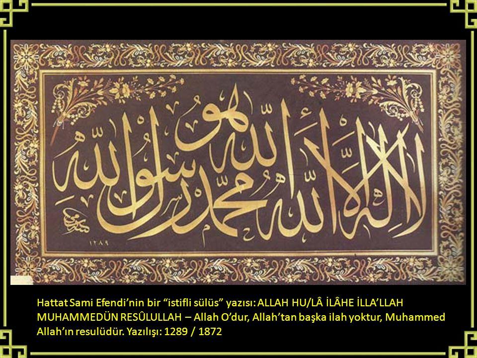 """Hattat Sami Efendi'nin bir """"istifli sülüs"""" yazısı: ALLAH HU/LÂ İLÂHE İLLA'LLAH MUHAMMEDÜN RESÛLULLAH – Allah O'dur, Allah'tan başka ilah yoktur, Muham"""