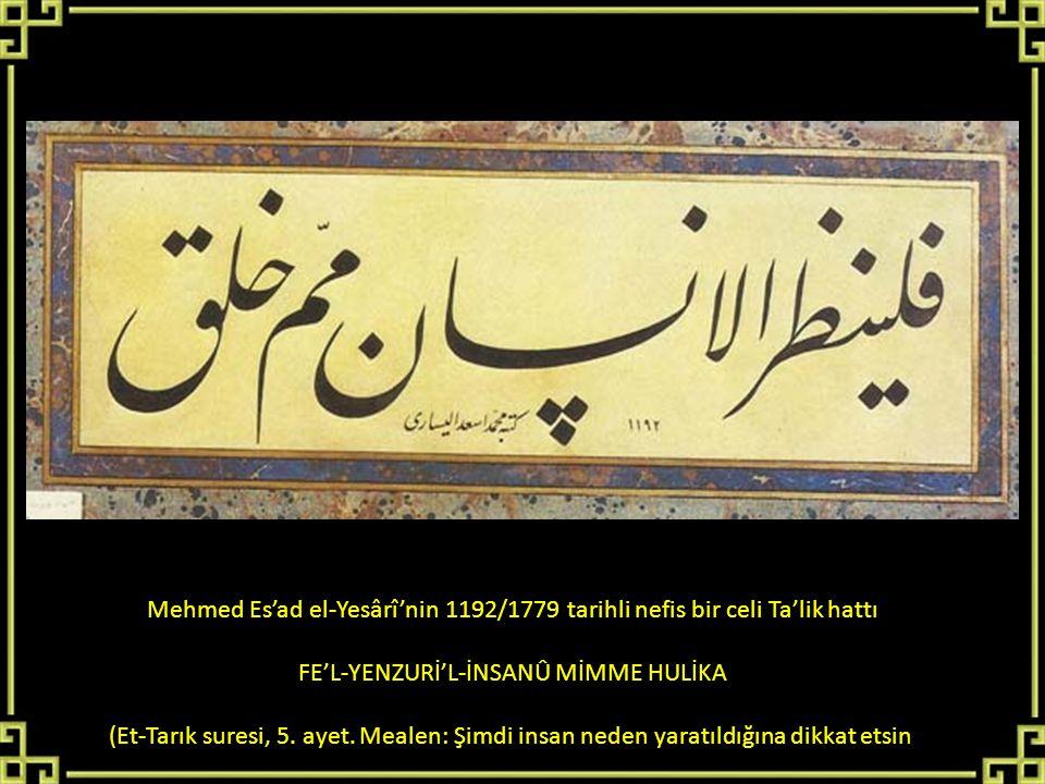 Mehmed Es'ad el-Yesârî'nin 1192/1779 tarihli nefis bir celi Ta'lik hattı FE'L-YENZURİ'L-İNSANÛ MİMME HULİKA (Et-Tarık suresi, 5. ayet. Mealen: Şimdi i