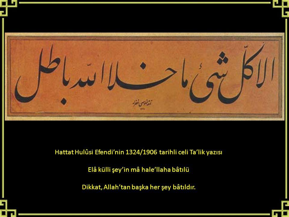 Hattat Hulûsi Efendi'nin 1324/1906 tarihli celi Ta'lik yazısı Elâ külli şey'in mâ hale'llaha bâtılü Dikkat, Allah'tan başka her şey bâtıldır.