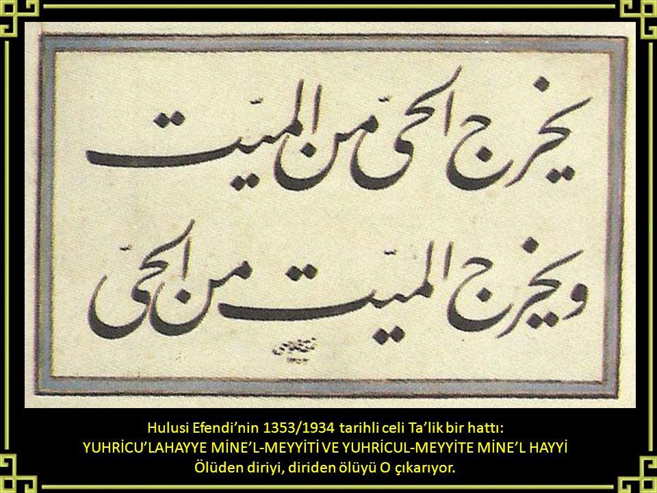 Hulusi Efendi'nin 1353/1934 tarihli celi Ta'lik bir hattı: YUHRİCU'LAHAYYE MİNE'L-MEYYİTİ VE YUHRİCUL-MEYYİTE MİNE'L HAYYİ Ölüden diriyi, diriden ölüy