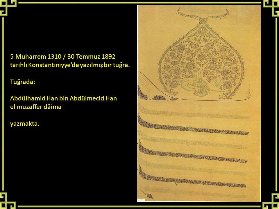 5 Muharrem 1310 / 30 Temmuz 1892 tarihli Konstantiniyye'de yazılmış bir tuğra. Tuğrada: Abdülhamid Han bin Abdülmecid Han el muzaffer dâima yazmakta.