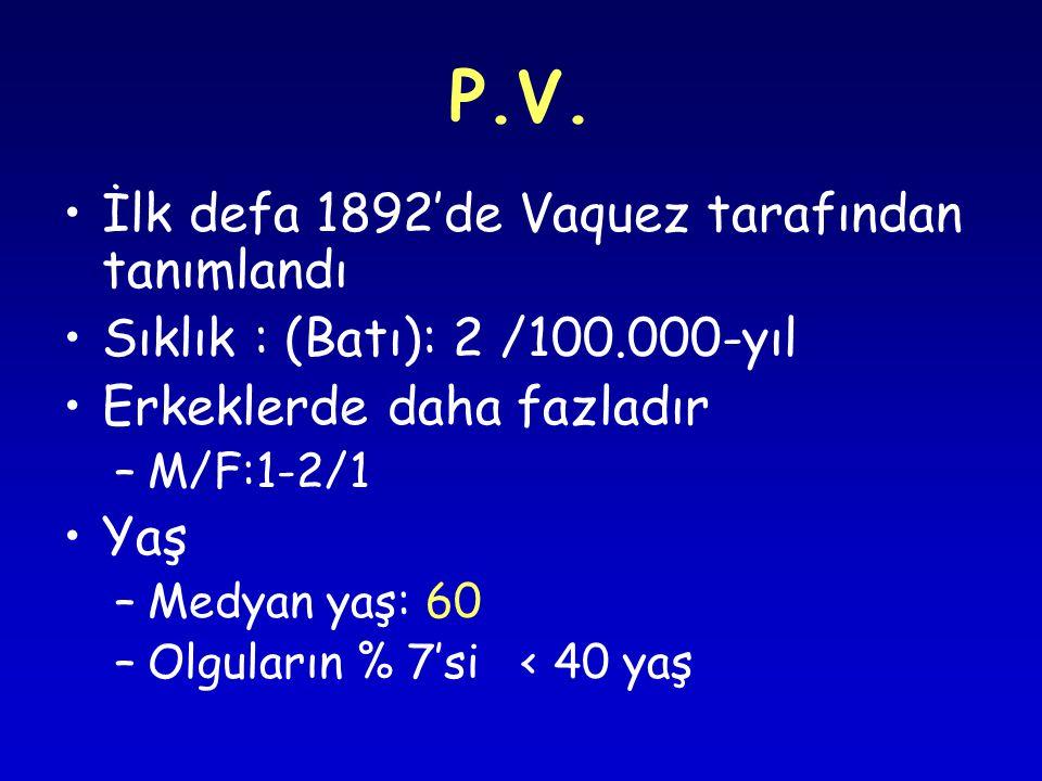 P.V. İlk defa 1892'de Vaquez tarafından tanımlandı Sıklık : (Batı): 2 /100.000-yıl Erkeklerde daha fazladır –M/F:1-2/1 Yaş –Medyan yaş: 60 –Olguların