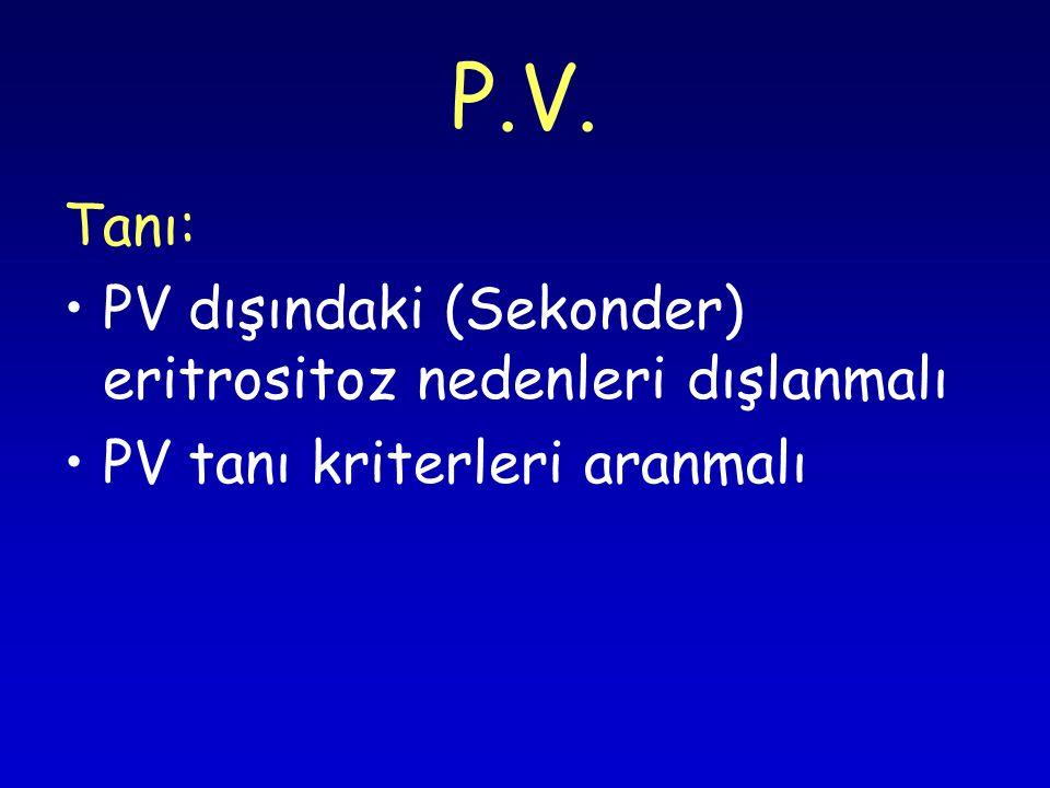 P.V. Tanı: PV dışındaki (Sekonder) eritrositoz nedenleri dışlanmalı PV tanı kriterleri aranmalı