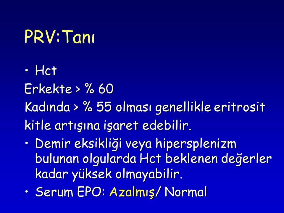 PRV:Tanı HctHct Erkekte > % 60 Kadında > % 55 olması genellikle eritrosit kitle artışına işaret edebilir.