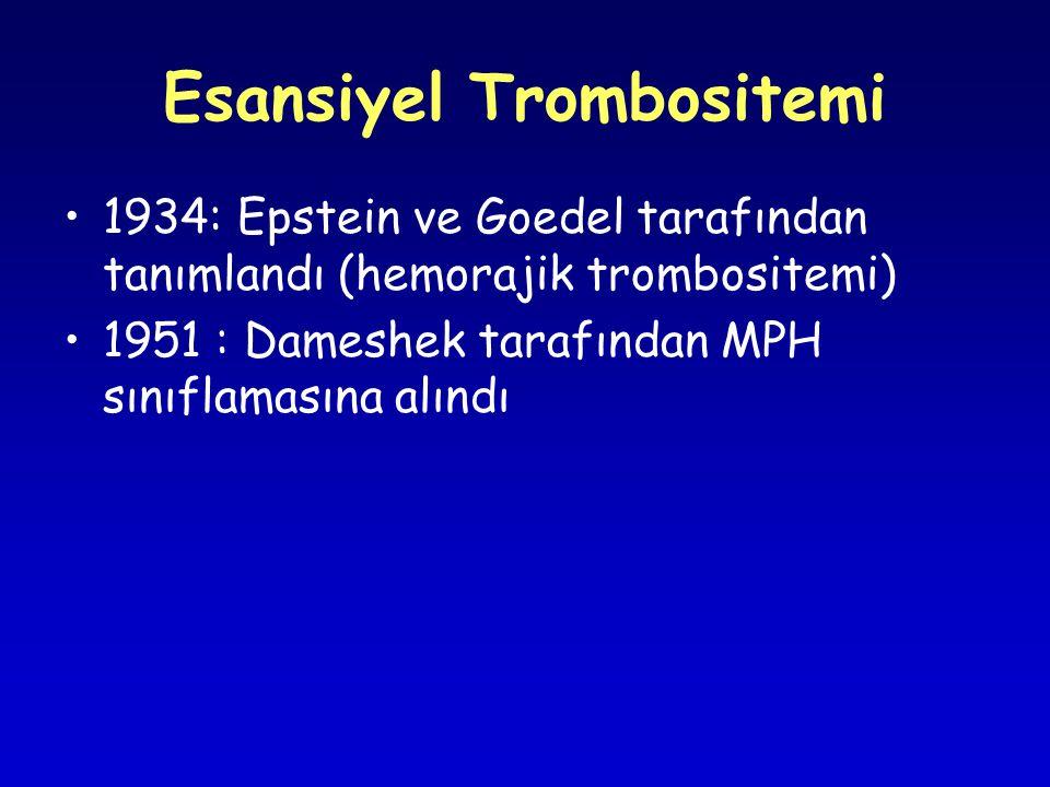 Esansiyel Trombositemi 1934: Epstein ve Goedel tarafından tanımlandı (hemorajik trombositemi) 1951 : Dameshek tarafından MPH sınıflamasına alındı