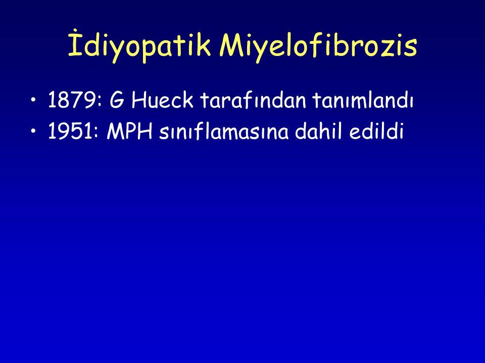 İdiyopatik Miyelofibrozis 1879: G Hueck tarafından tanımlandı 1951: MPH sınıflamasına dahil edildi