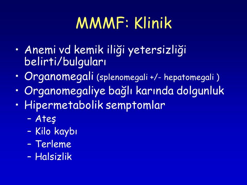 MMMF: Klinik Anemi vd kemik iliği yetersizliği belirti/bulguları Organomegali (splenomegali +/- hepatomegali ) Organomegaliye bağlı karında dolgunluk Hipermetabolik semptomlar –Ateş –Kilo kaybı –Terleme –Halsizlik