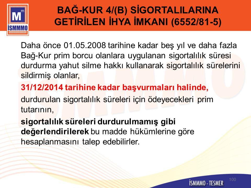 BAĞ-KUR 4/(B) SİGORTALILARINA GETİRİLEN İHYA İMKANI (6552/81-5) Daha önce 01.05.2008 tarihine kadar beş yıl ve daha fazla Bağ-Kur prim borcu olanlara
