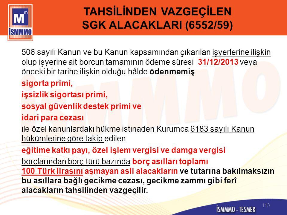 TAHSİLİNDEN VAZGEÇİLEN SGK ALACAKLARI (6552/59) 506 sayılı Kanun ve bu Kanun kapsamından çıkarılan işyerlerine ilişkin olup işyerine ait borcun tamamı