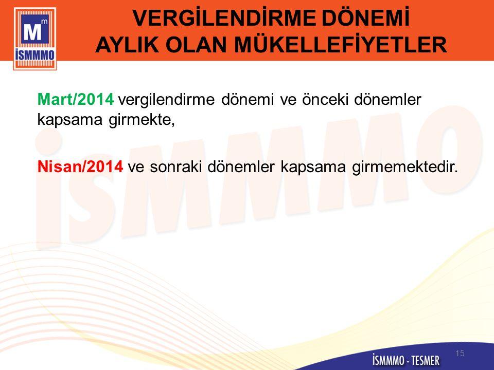 VERGİLENDİRME DÖNEMİ AYLIK OLAN MÜKELLEFİYETLER Mart/2014 vergilendirme dönemi ve önceki dönemler kapsama girmekte, Nisan/2014 ve sonraki dönemler kap