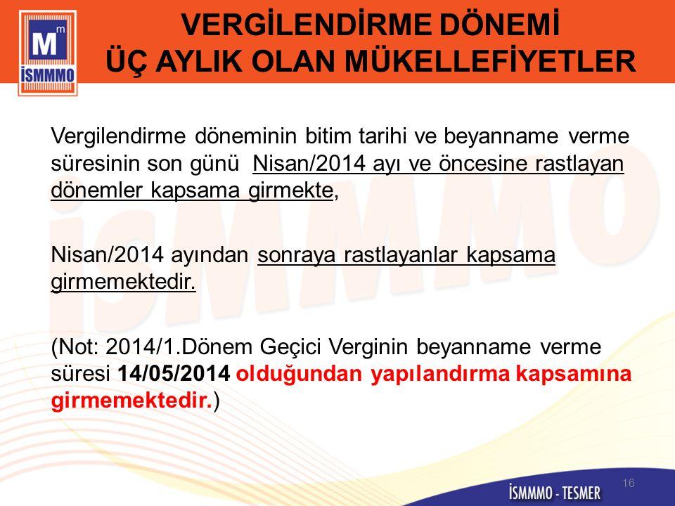 VERGİLENDİRME DÖNEMİ ÜÇ AYLIK OLAN MÜKELLEFİYETLER Vergilendirme döneminin bitim tarihi ve beyanname verme süresinin son günü Nisan/2014 ayı ve öncesi