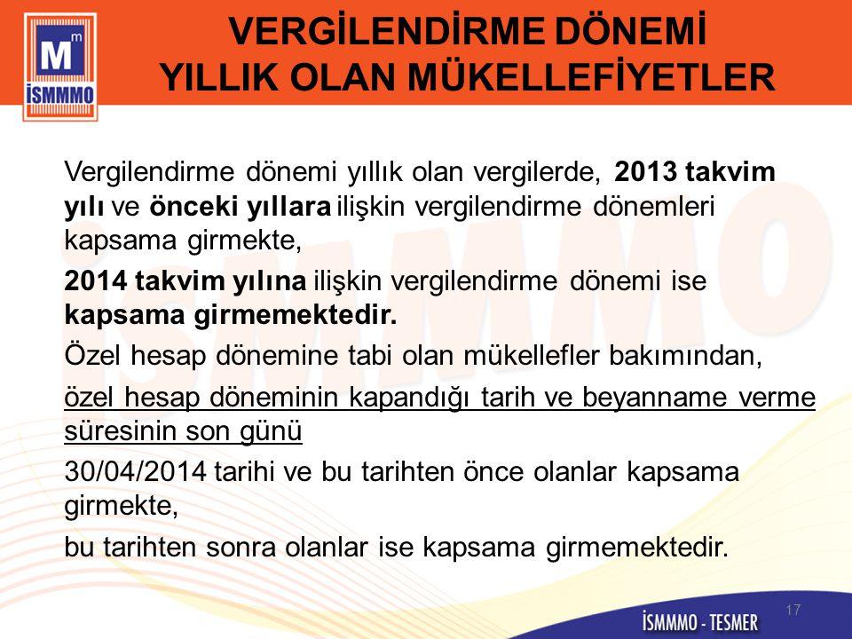 VERGİLENDİRME DÖNEMİ YILLIK OLAN MÜKELLEFİYETLER Vergilendirme dönemi yıllık olan vergilerde, 2013 takvim yılı ve önceki yıllara ilişkin vergilendirme
