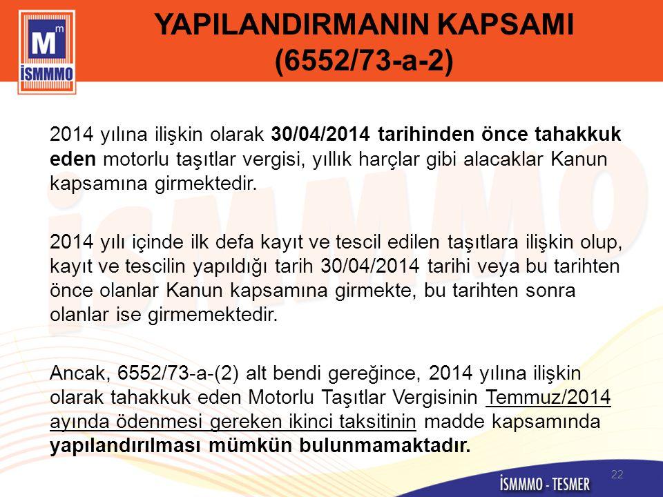 YAPILANDIRMANIN KAPSAMI (6552/73-a-2) 2014 yılına ilişkin olarak 30/04/2014 tarihinden önce tahakkuk eden motorlu taşıtlar vergisi, yıllık harçlar gib