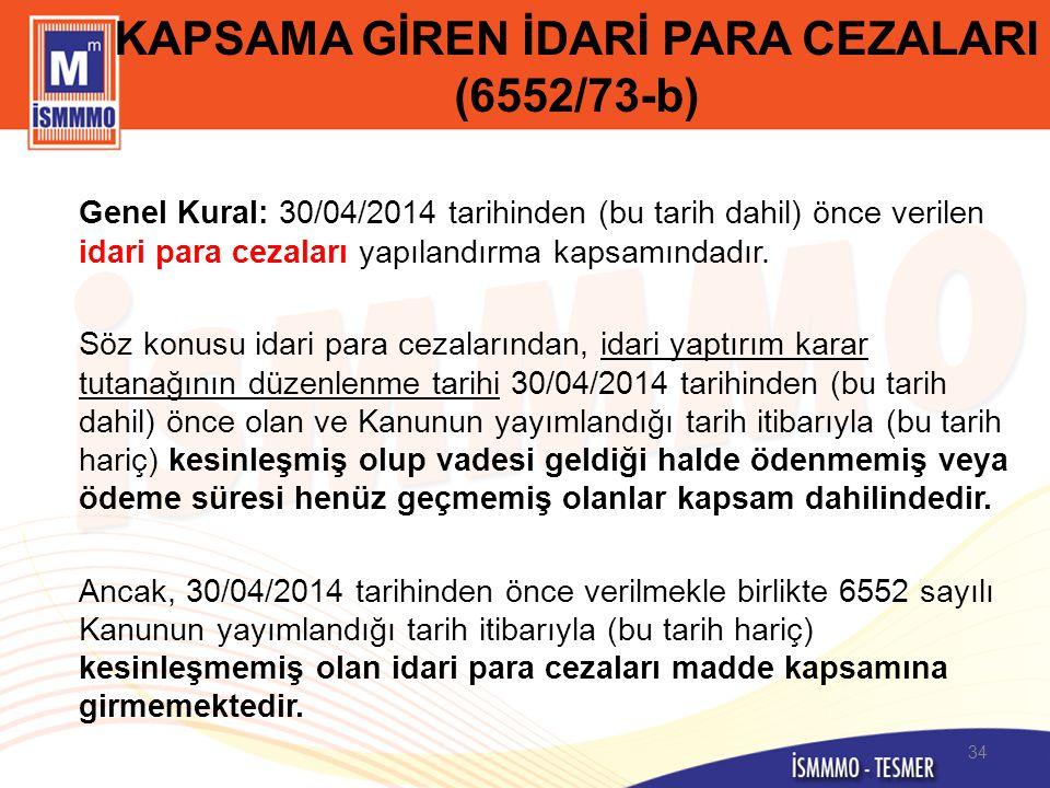 KAPSAMA GİREN İDARİ PARA CEZALARI (6552/73-b) Genel Kural: 30/04/2014 tarihinden (bu tarih dahil) önce verilen idari para cezaları yapılandırma kapsam