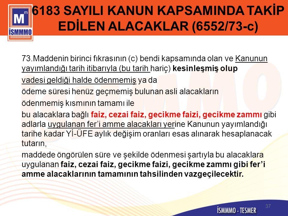 6183 SAYILI KANUN KAPSAMINDA TAKİP EDİLEN ALACAKLAR (6552/73-c) 73.Maddenin birinci fıkrasının (c) bendi kapsamında olan ve Kanunun yayımlandığı tarih