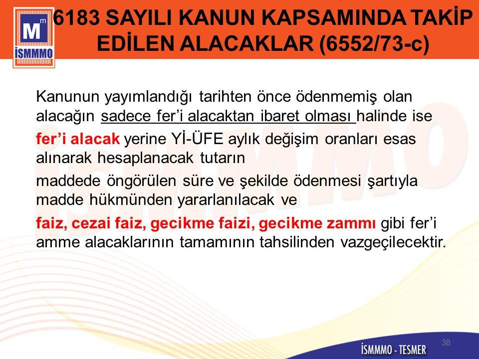 6183 SAYILI KANUN KAPSAMINDA TAKİP EDİLEN ALACAKLAR (6552/73-c) Kanunun yayımlandığı tarihten önce ödenmemiş olan alacağın sadece fer'i alacaktan ibar