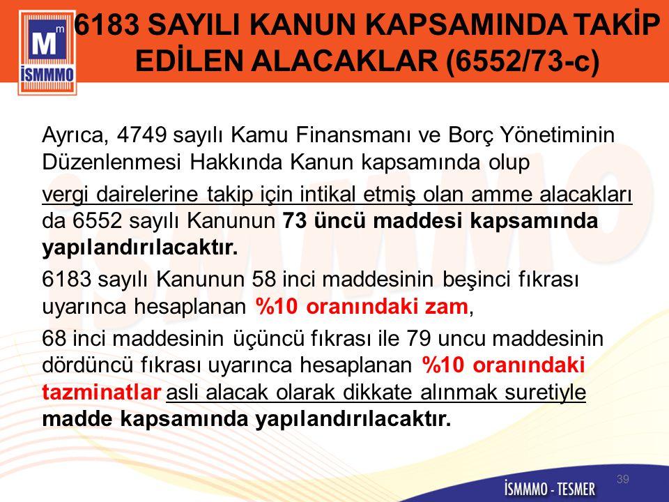 6183 SAYILI KANUN KAPSAMINDA TAKİP EDİLEN ALACAKLAR (6552/73-c) Ayrıca, 4749 sayılı Kamu Finansmanı ve Borç Yönetiminin Düzenlenmesi Hakkında Kanun ka