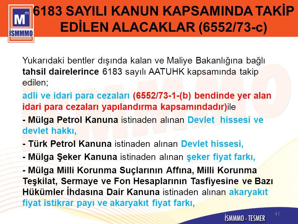 6183 SAYILI KANUN KAPSAMINDA TAKİP EDİLEN ALACAKLAR (6552/73-c) Yukarıdaki bentler dışında kalan ve Maliye Bakanlığına bağlı tahsil dairelerince 6183