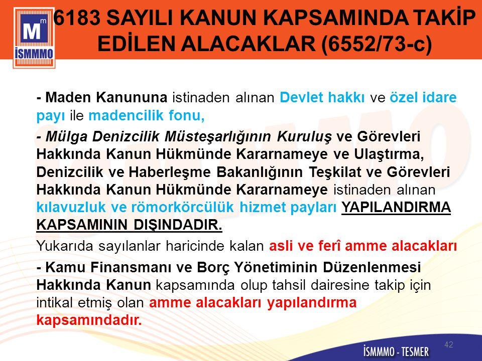 6183 SAYILI KANUN KAPSAMINDA TAKİP EDİLEN ALACAKLAR (6552/73-c) - Maden Kanununa istinaden alınan Devlet hakkı ve özel idare payı ile madencilik fonu,