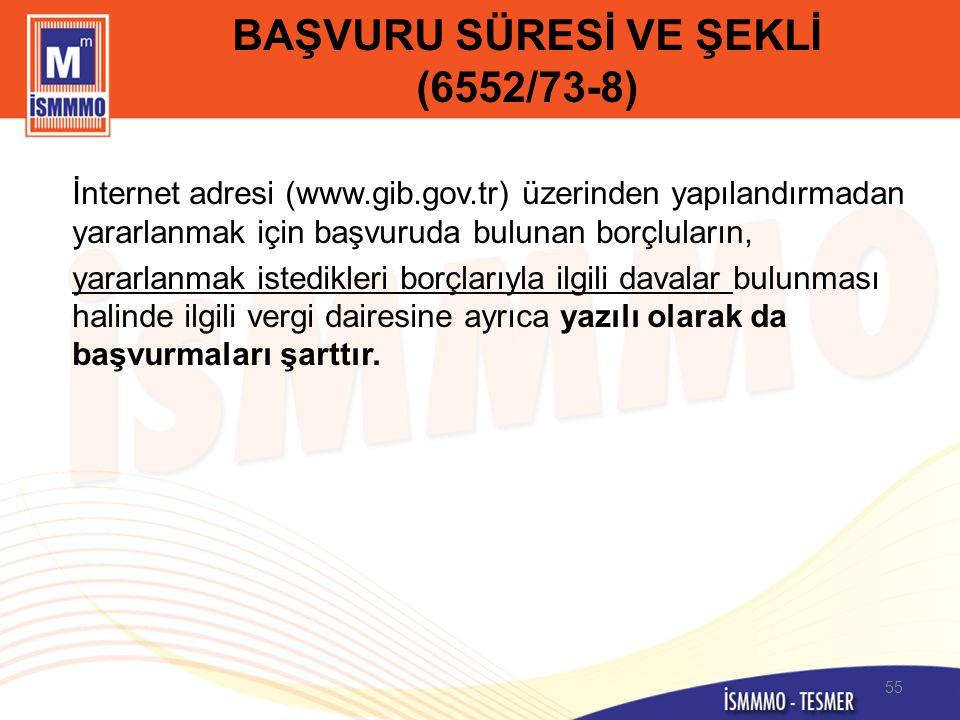 BAŞVURU SÜRESİ VE ŞEKLİ (6552/73-8) İnternet adresi (www.gib.gov.tr) üzerinden yapılandırmadan yararlanmak için başvuruda bulunan borçluların, yararla